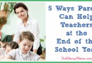 {Sponsored} 5 Ways Parents Can Help Teachers at the End of the School Year