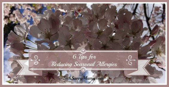 6 Tips for Reducing Seasonal Allergies TechSavvyMama.com
