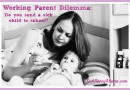 {sponsored} Working Parent Dilemma: Do You Send Your Sick Child to School?
