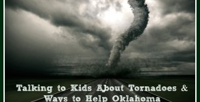Talking to Kids About Tornadoes and Ways to Help Oklahoma