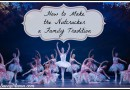 Making The Nutcracker a Family Tradition: Tips for First Time Attending The Washington Ballet
