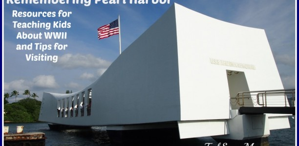 Remembering Pearl Harbor: Teaching Kids About WWII & Tips for Visiting Pearl Harbor