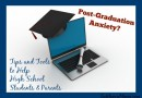 Tips & Tools to Help High School Students & Parents with Post-Graduation Anxiety