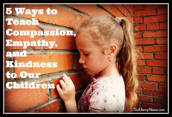 5 Ways to Compassion, Empathy, and Kindness to Our Children