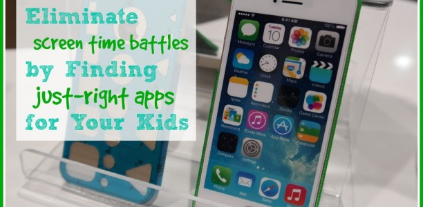 How to Eliminate Screen Time Battles by Finding Just-Right Apps for Your Kids
