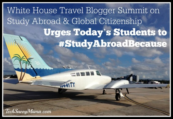 White House Travel Blogger Summit on Study Abroad & Global Citizenship Urges Today's Students to #StudyAbroadBecause