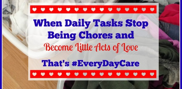 When Daily Tasks Stop Being Chores and Become Little Acts of Love #EveryDayCare