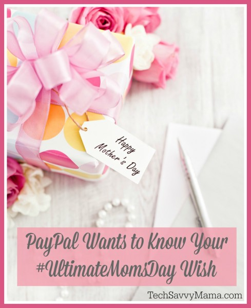 PayPal Wants To Know What Your #UltimateMomsDay Wish Is
