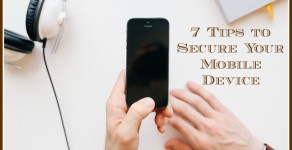 7 Tips to Secure Your Mobile Device