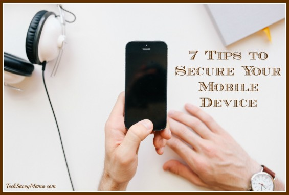 7 Tips to Secure Your Mobile Device I TechSavvyMama.com
