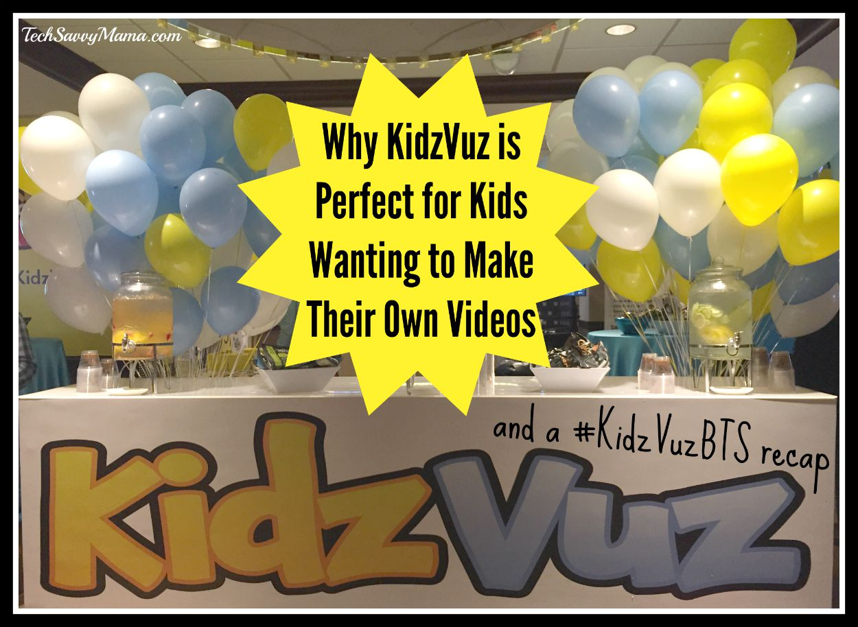Why KidzVuz is Perfect for Kids Wanting to Make Their Own Videos & #KidzVuzBTS Recap
