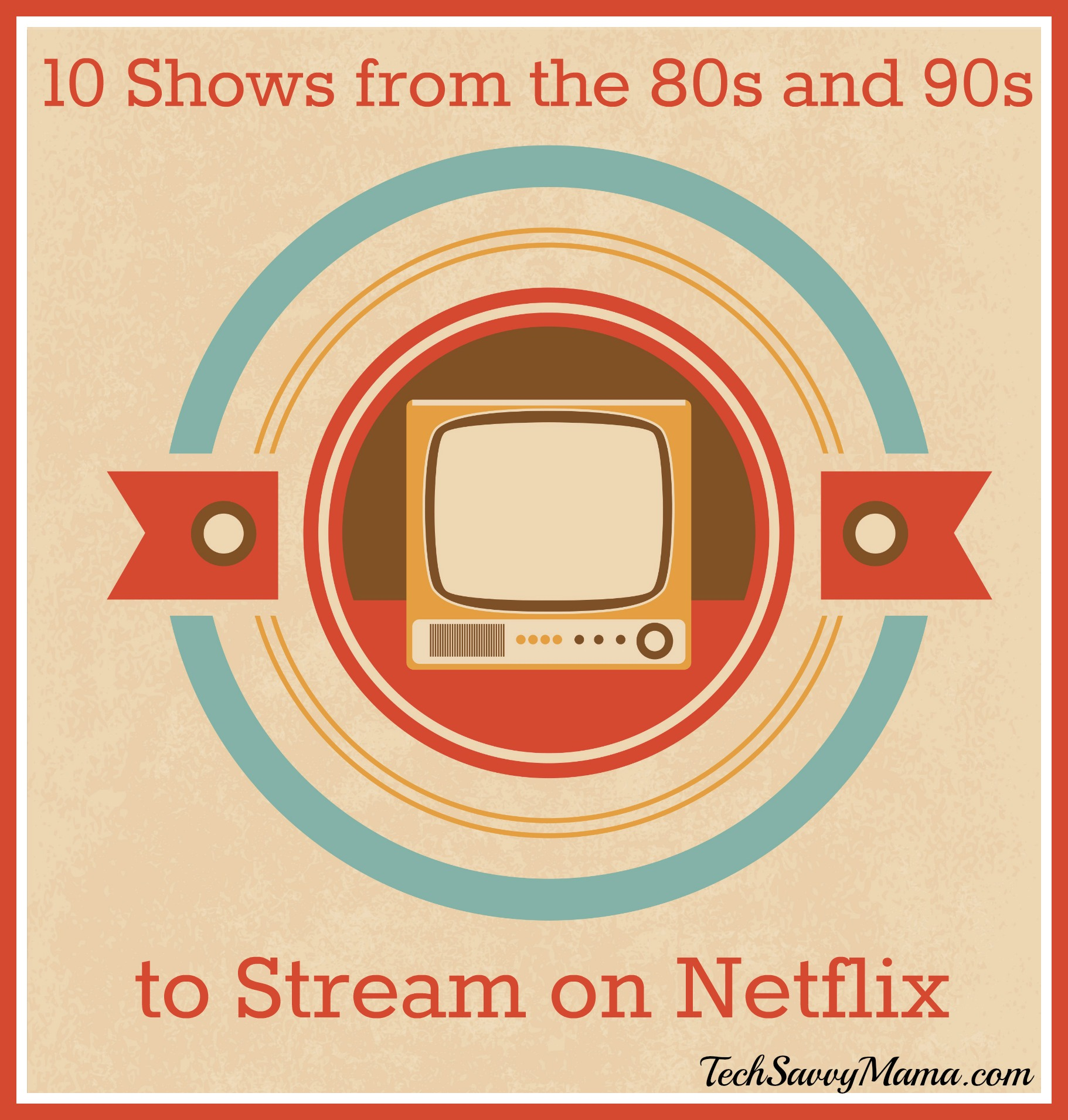 10 Television Shows from the 80s and 90s to Stream on Netflix #StreamTeam