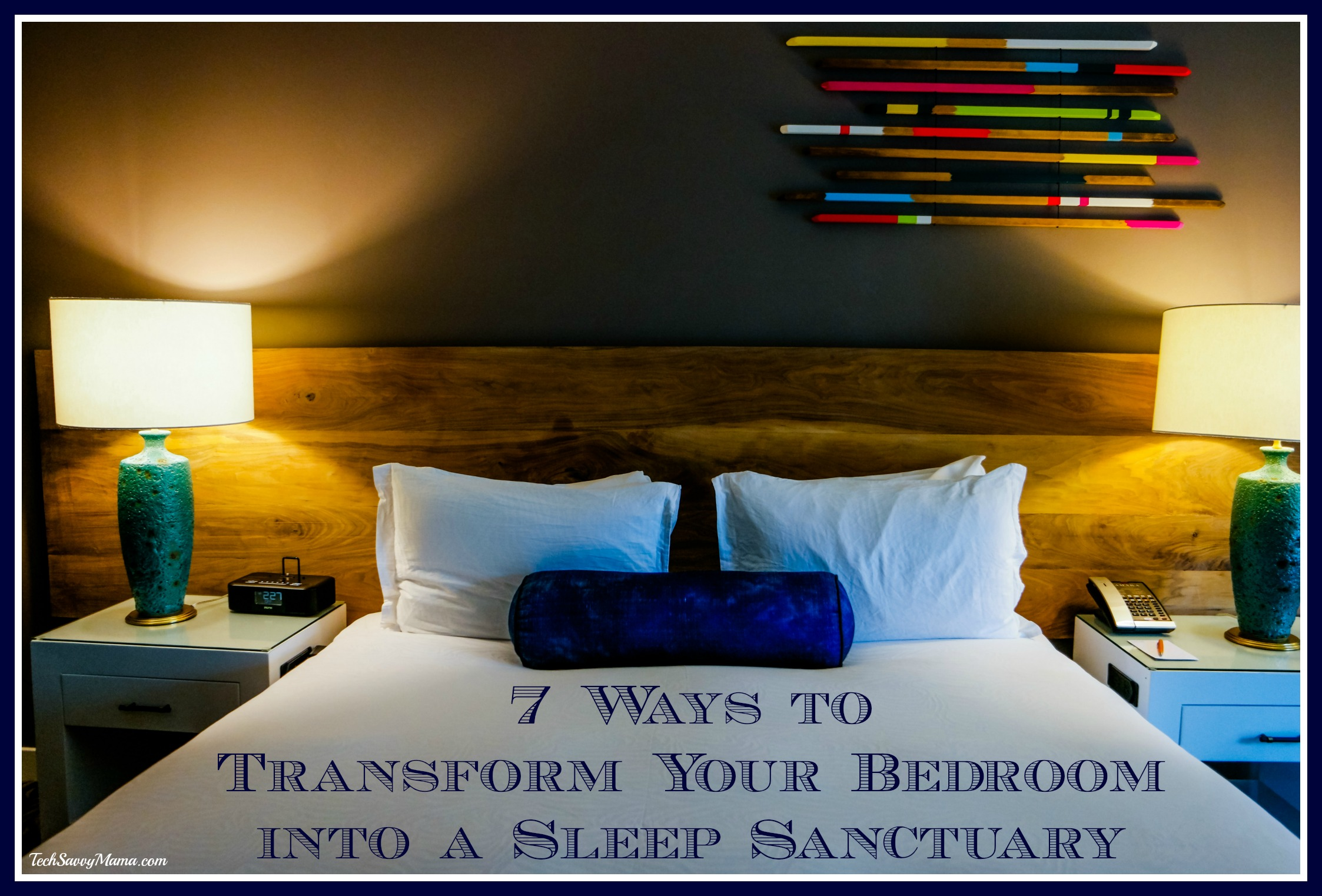 7 Ways to to Transform Your Bedroom into a Sleep Sanctuary