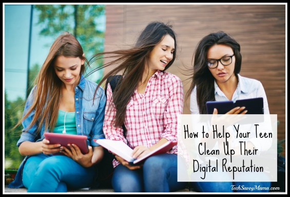 How to Help Your Teen Clean Up Their Digital Reputation. Tips for parents on TechSavvyMama.com