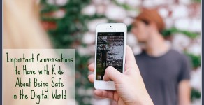 Important Conversations to Have with Kids About Being Safe in the Digital World