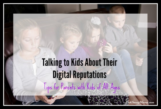 Talking to Kids About Their Digital Reputations. Tips for parents with kids of all ages on TechSavvyMama.com