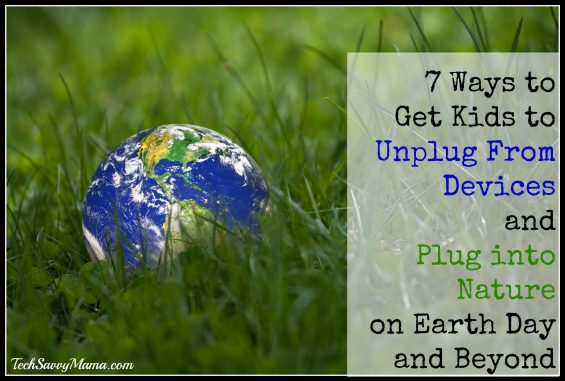 7 Ways to Get Kids to Unplug From Devices and Plug into Nature on Earth Day and Beyond. Tips from TechSavvyMama.com