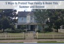 5 Ways to Protect Your Family & Home This Summer and Beyond #LSSS