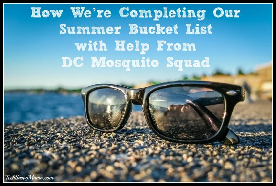 How We're Completing Our Summer Bucket List with Help From DC Mosquito Squad on TechSavvyMama.com