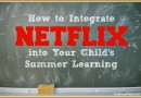 How to Integrate Netflix Into Your Child's Summer Learning #StreamTeam
