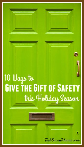10 Ways to Give the Gift of Safety this Holiday Season on TechSavvyMama.com