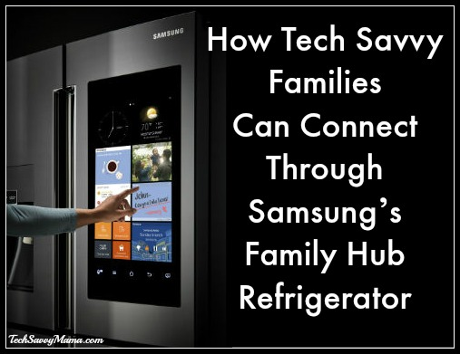 How Tech Savvy Families Can Connect Through Samsung S